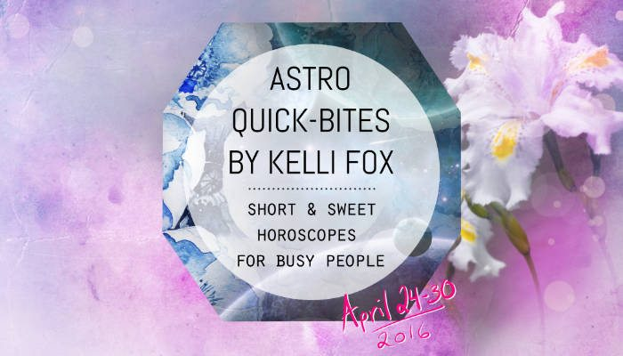 astro quick bites by kelli fox april 24 - 30 featured