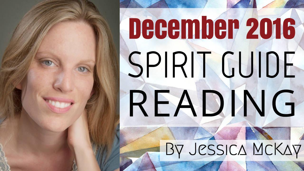 VID - jessica mckay - spirit guide messages dec 2016