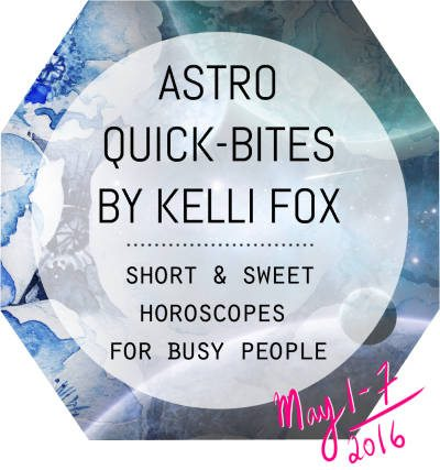 astro quick bites by kelli fox may 1 - 7