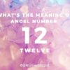 What's the Meaning of Angel Number 12?