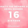 What's the Meaning of Angel Number 16?