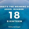 What's the Meaning of Angel Number 18?